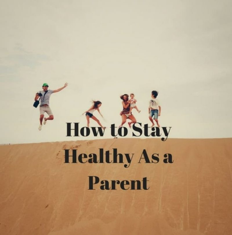 How To Stay Healthy As a Parent
